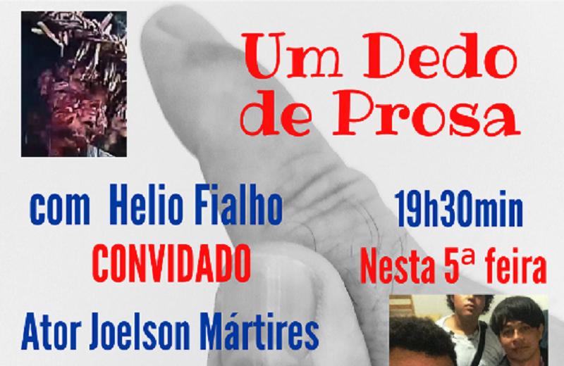 'UM Dedo de Prosa' estreia hoje à noite na página do Instagram @fialhoheliofialho